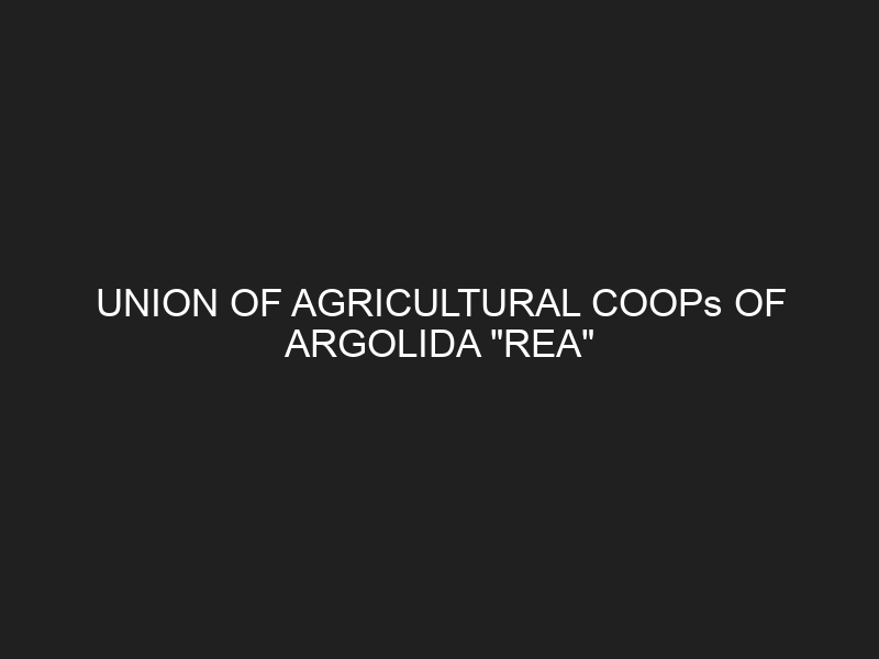 UNION OF AGRICULTURAL COOPs OF ARGOLIDA «REA»