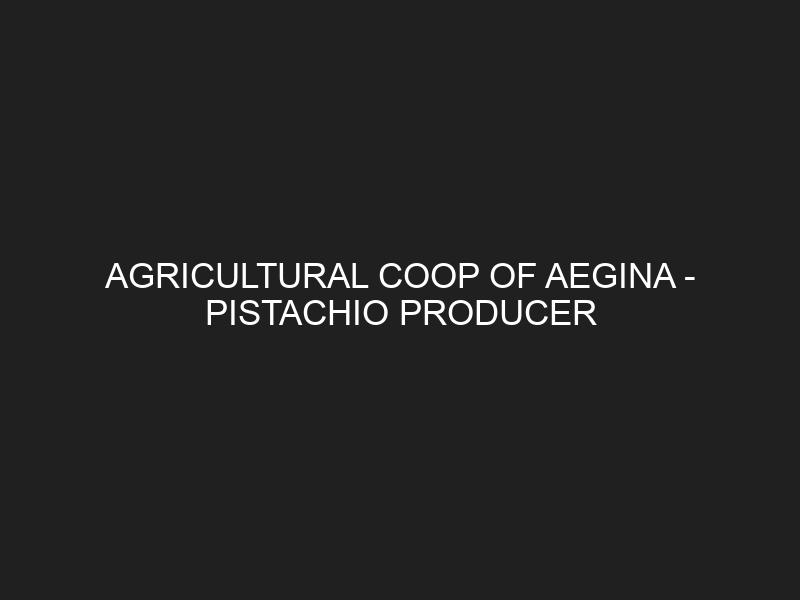AGRICULTURAL COOP OF AEGINA — PISTACHIO PRODUCER