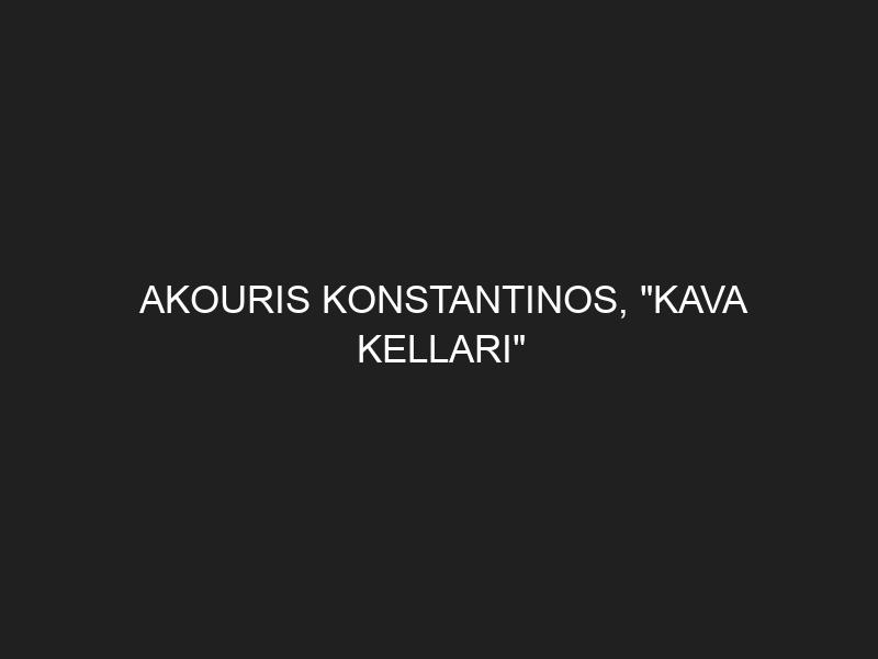AKOURIS KONSTANTINOS, «KAVA KELLARI»