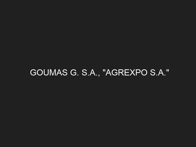 GOUMAS G. S.A., «AGREXPO S.A.»
