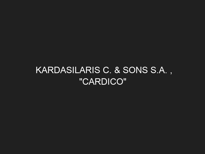 KARDASILARIS C. & SONS S.A. , «CARDICO»