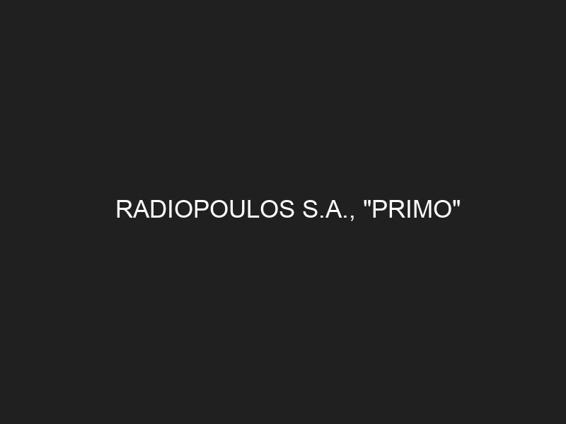 RADIOPOULOS S.A., «PRIMO»