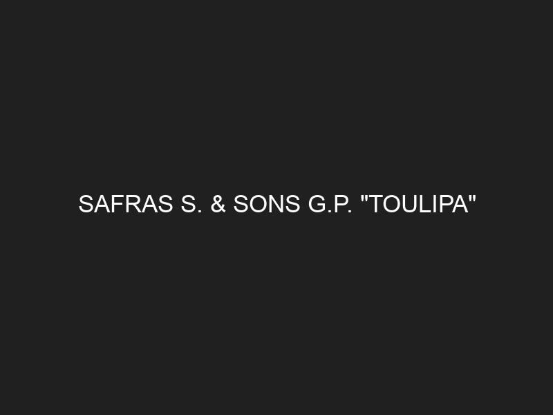 SAFRAS S. & SONS G.P. «TOULIPA»