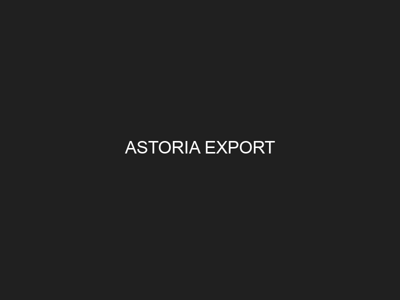 ASTORIA EXPORT