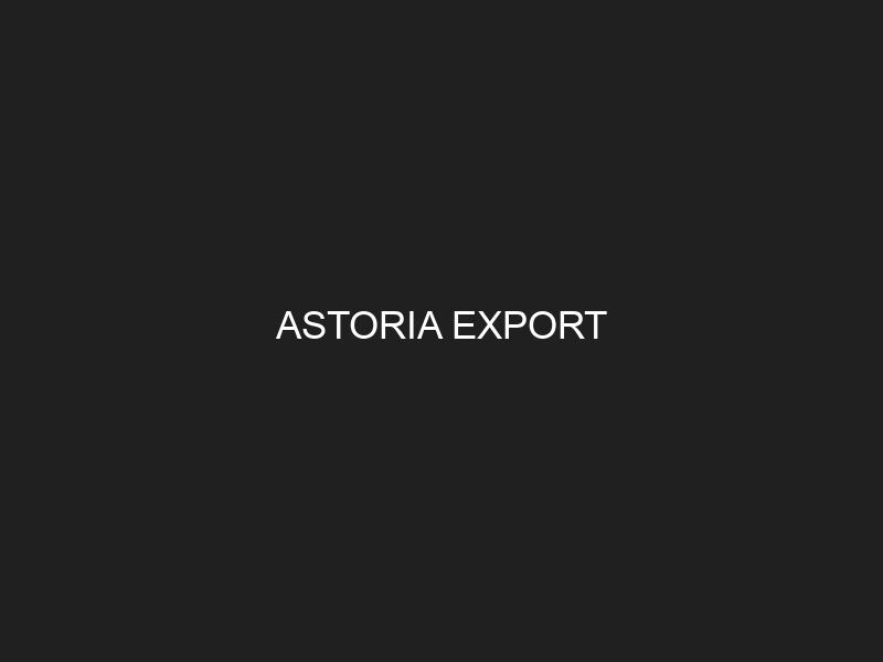 ASTORIA EXPORT