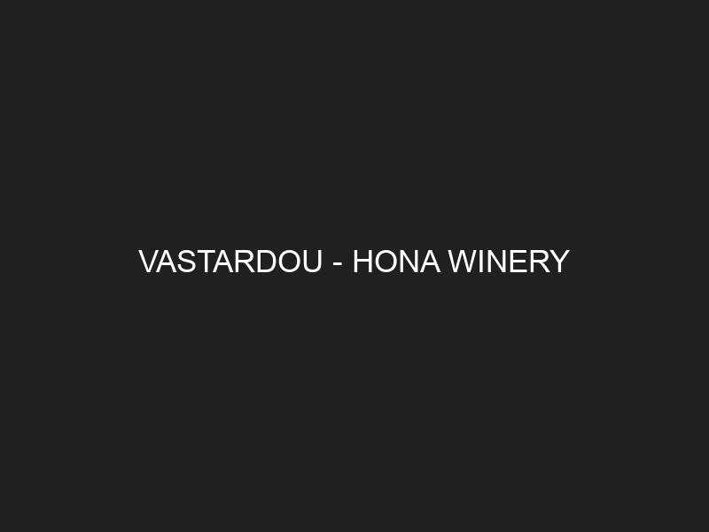 VASTARDOU – HONA WINERY