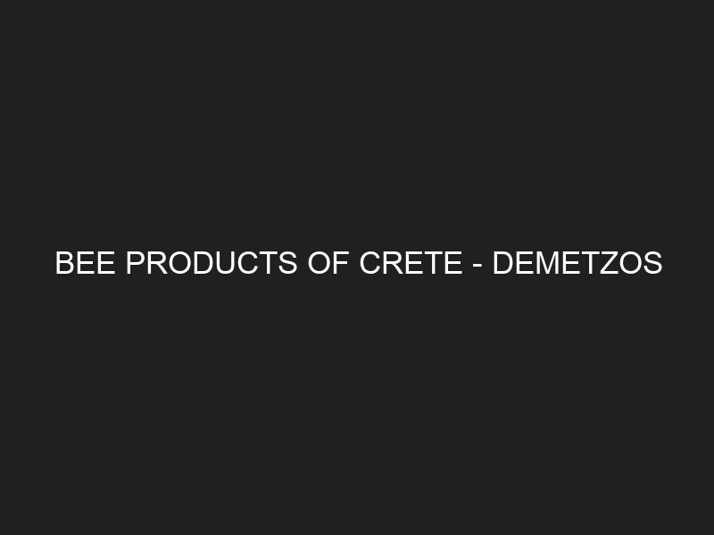 BEE PRODUCTS OF CRETE – DEMETZOS