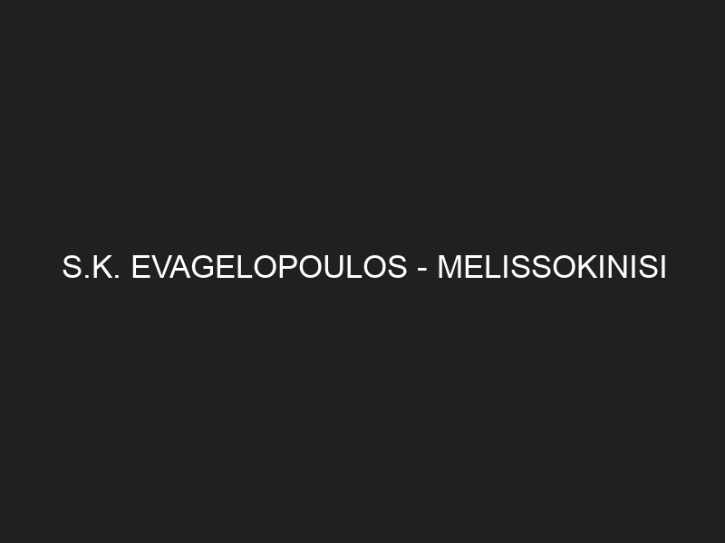 S.K. EVAGELOPOULOS — MELISSOKINISI