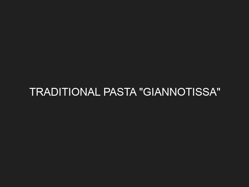 "TRADITIONAL PASTA ""GIANNOTISSA"""
