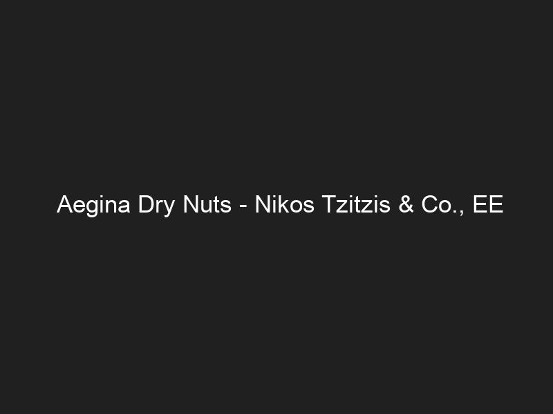 Aegina Dry Nuts — Nikos Tzitzis & Co., EΕ