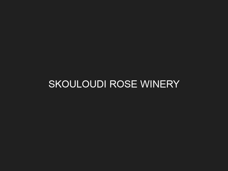 SKOULOUDI ROSE WINERY