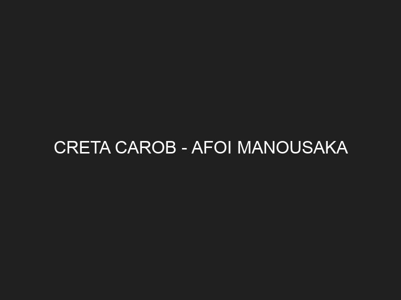 CRETA CAROB – AFOI MANOUSAKA