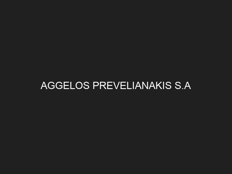 AGGELOS PREVELIANAKIS S.A