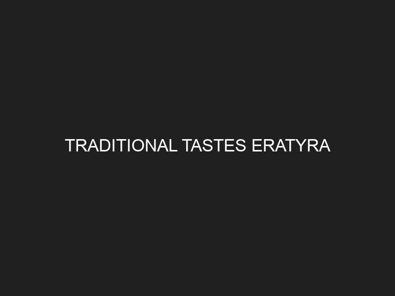 TRADITIONAL TASTES ERATYRA