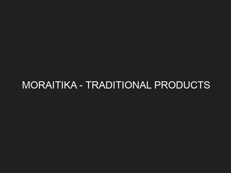 MORAITIKA – TRADITIONAL PRODUCTS