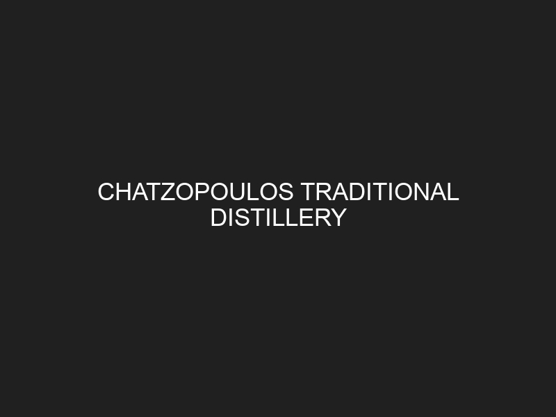 CHATZOPOULOS TRADITIONAL DISTILLERY