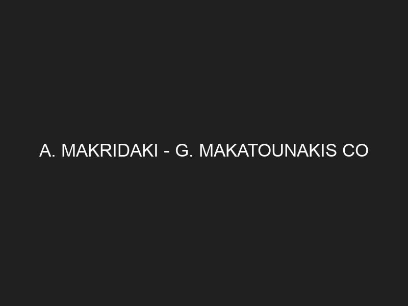 A. MAKRIDAKI — G. MAKATOUNAKIS CO
