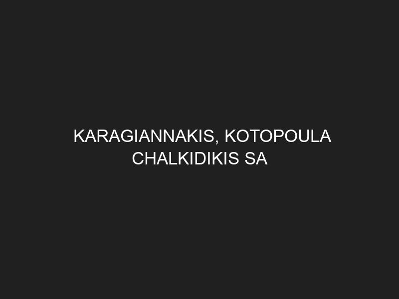 KARAGIANNAKIS, KOTOPOULA CHALKIDIKIS SA