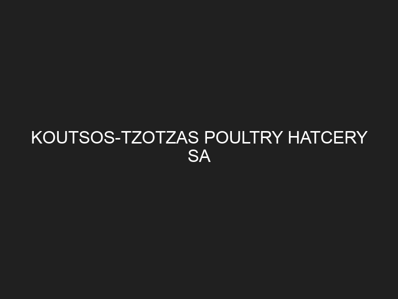 KOUTSOS-TZOTZAS POULTRY HATCERY SA