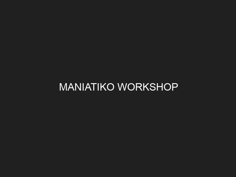 MANIATΙKO WORKSHOP