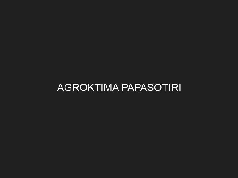 AGROKTIMA PAPASOTIRI