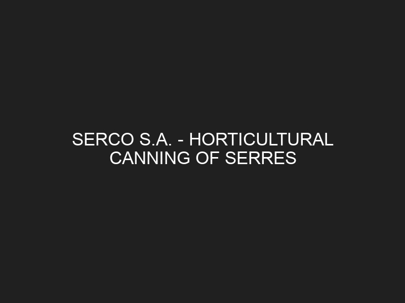 SERCO S.A. — HORTICULTURAL CANNING OF SERRES