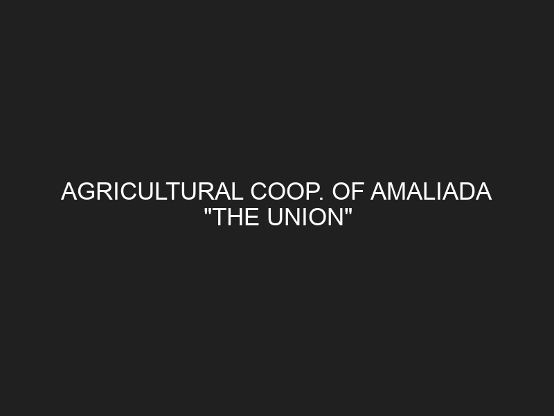 AGRICULTURAL COOP. OF AMALIADA « THE UNION »