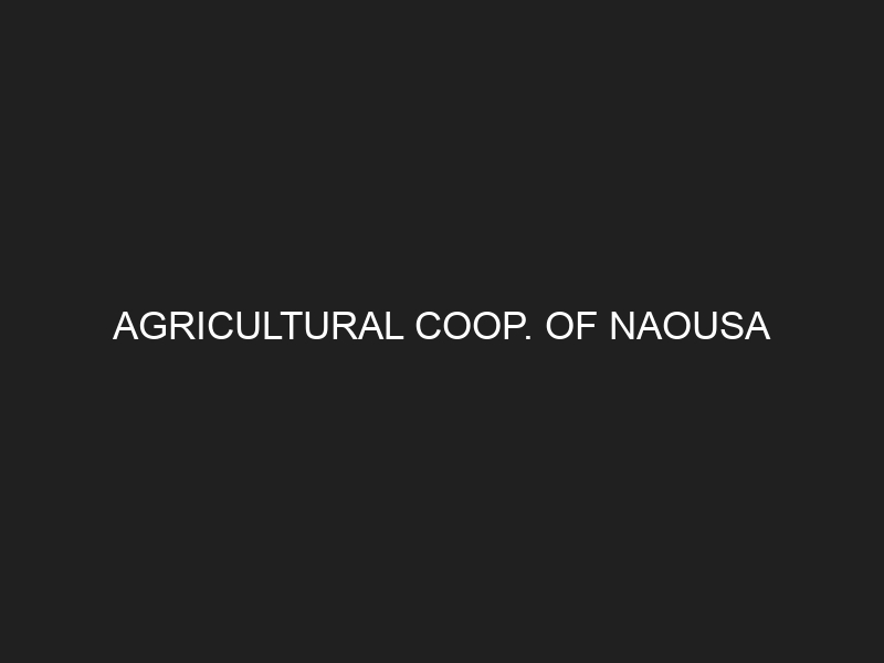 AGRICULTURAL COOP. OF NAOUSA