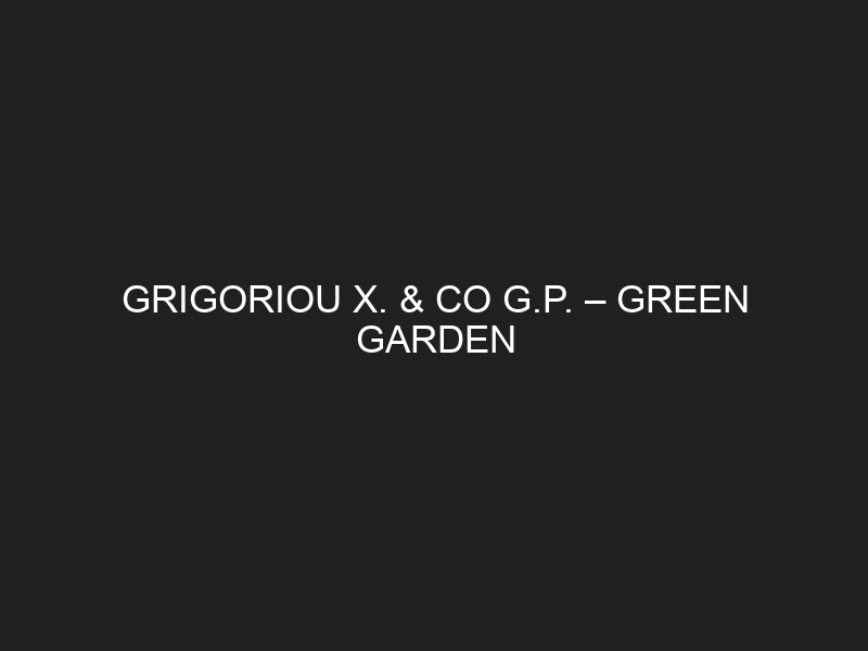 GRIGORIOU X. & CO G.P. – GREEN GARDEN