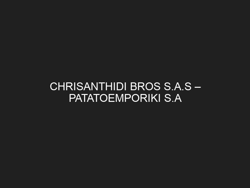 CHRISANTHIDI BROS S.A.S – PATATOEMPORIKI S.A