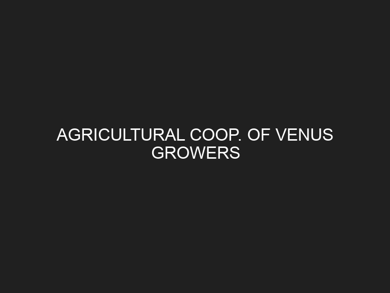 AGRICULTURAL COOP. OF VENUS GROWERS