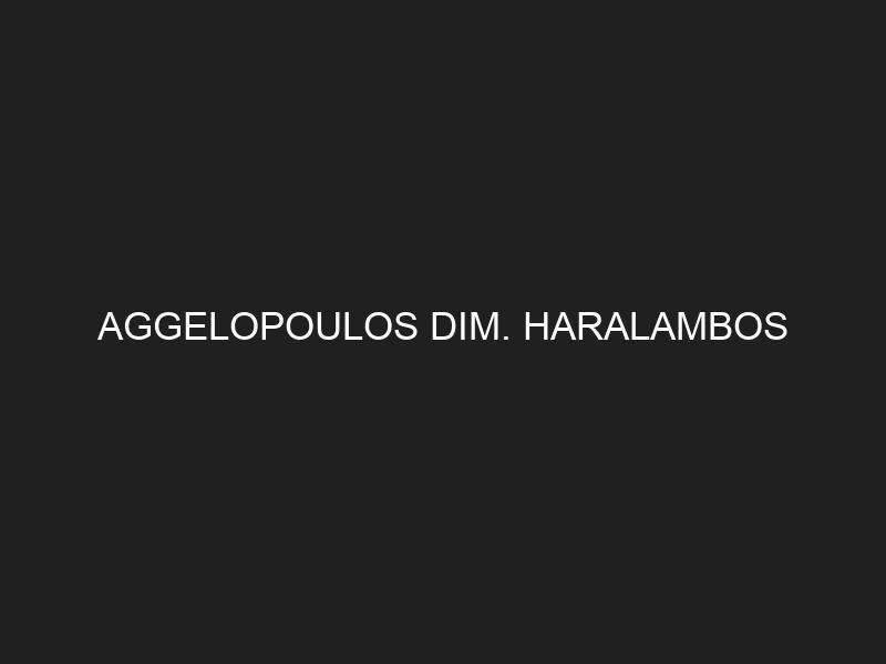 AGGELOPOULOS DIM. HARALAMBOS