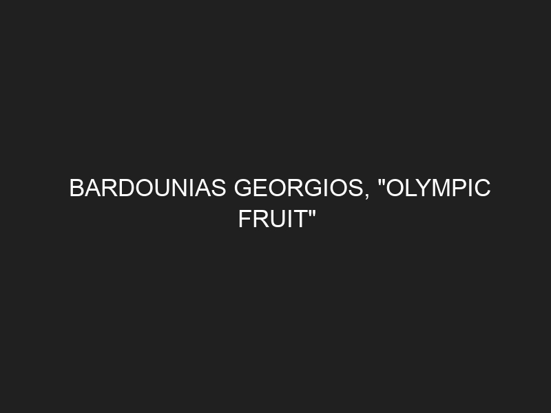 "BARDOUNIAS GEORGIOS, ""OLYMPIC FRUIT"""