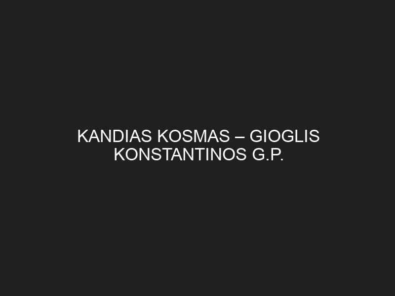 KANDIAS KOSMAS – GIOGLIS KONSTANTINOS G.P.