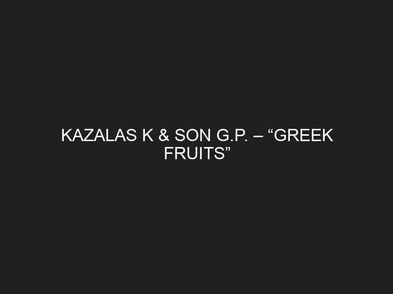 "KAZALAS K & SON G.P. – ""GREEK FRUITS"""