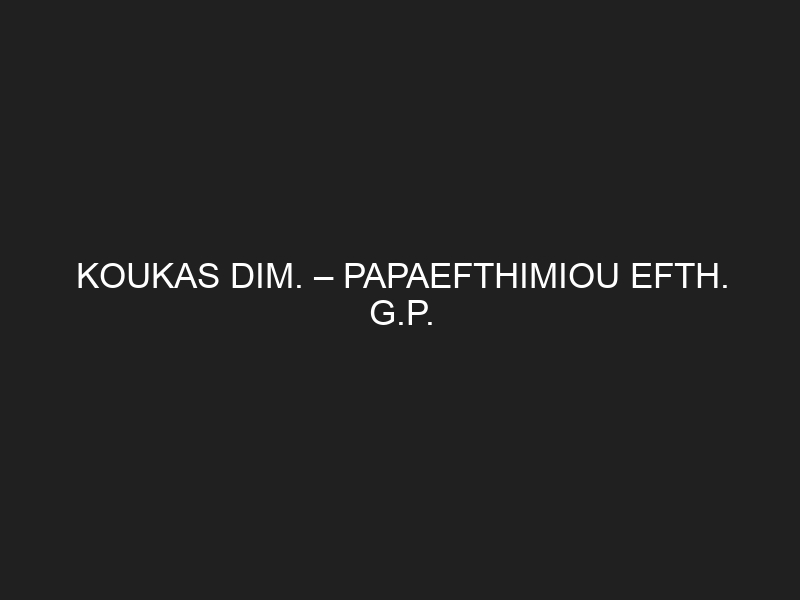 KOUKAS DIM. – PAPAEFTHIMIOU EFTH. G.P.