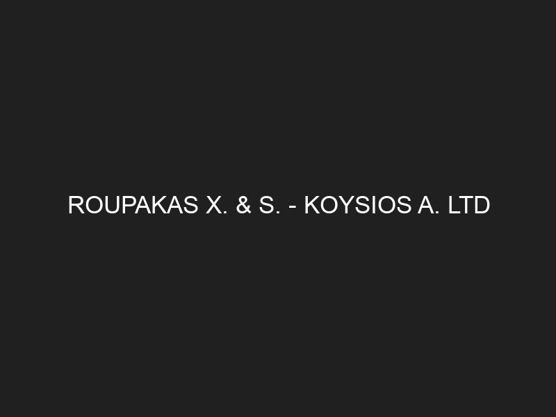 ROUPAKAS X. & S. – KOYSIOS A. LTD
