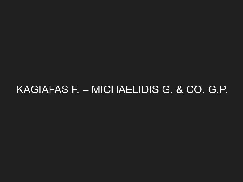 KAGIAFAS F. – MICHAELIDIS G. & CO. G.P.