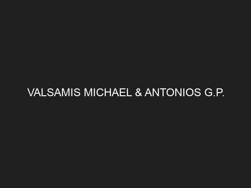 VALSAMIS MICHAEL & ANTONIOS G.P.