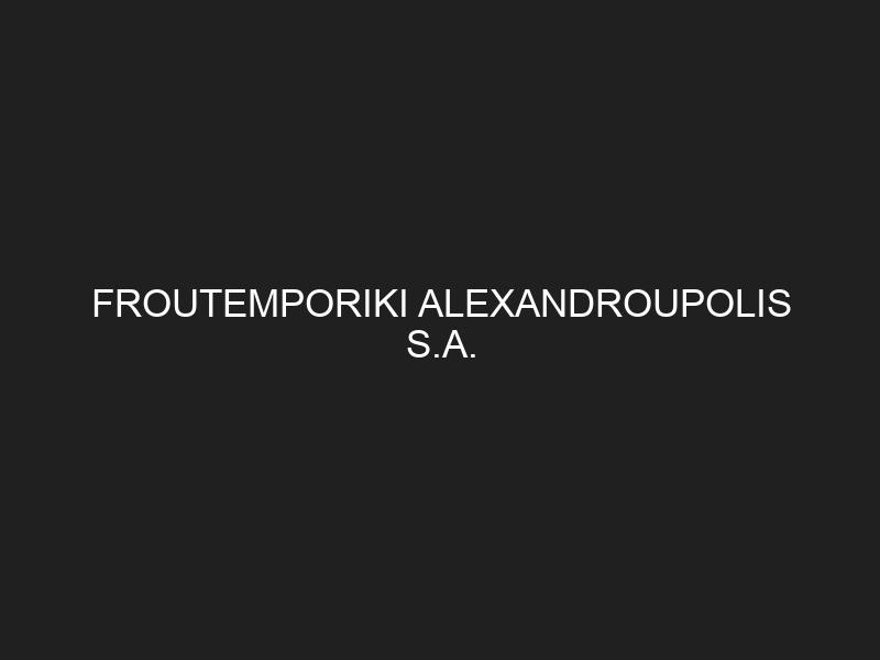 FROUTEMPORIKI ALEXANDROUPOLIS S.A.