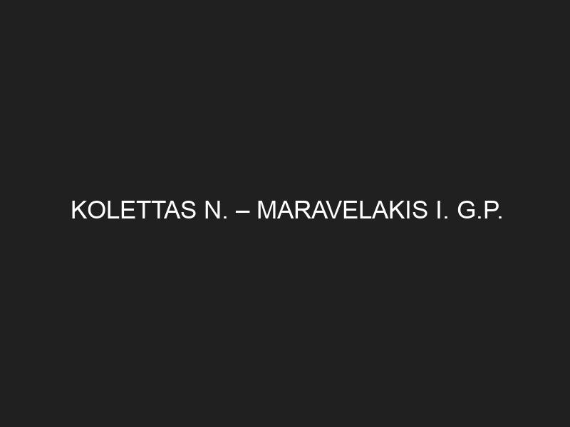 KOLETTAS N. – MARAVELAKIS I. G.P.