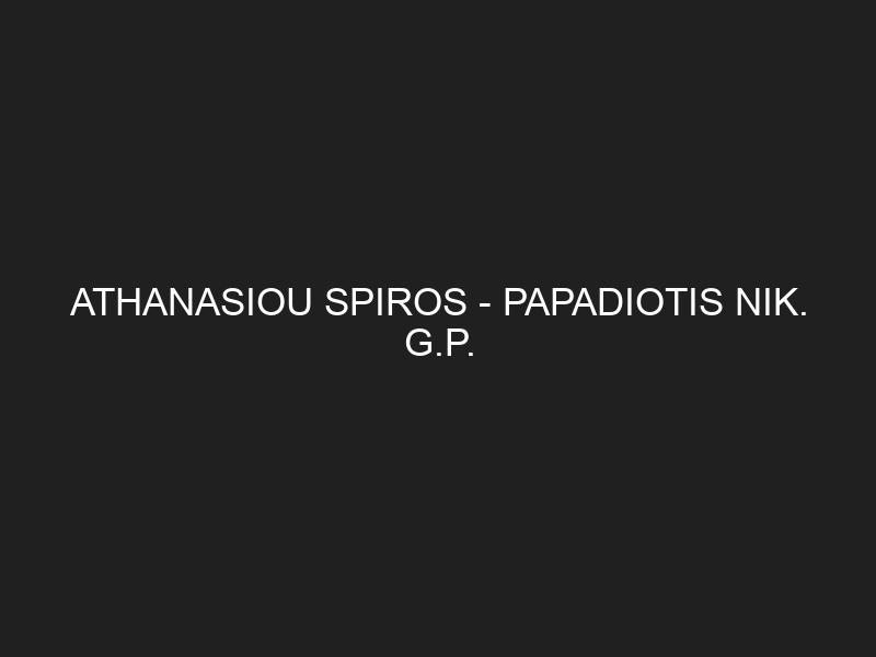 ATHANASIOU SPIROS — PAPADIOTIS NIK. G.P.