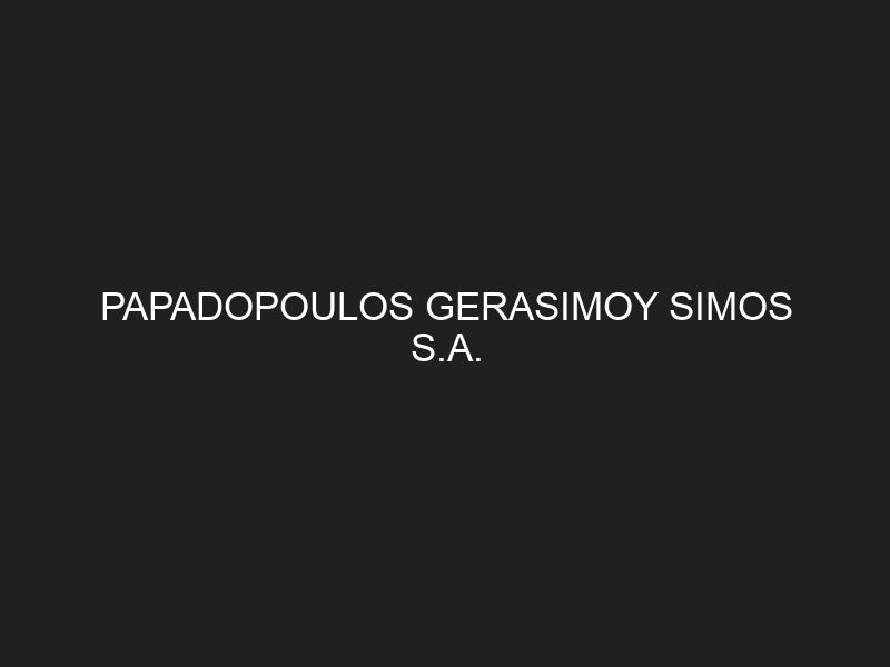 PAPADOPOULOS GERASIMOY SIMOS S.A.
