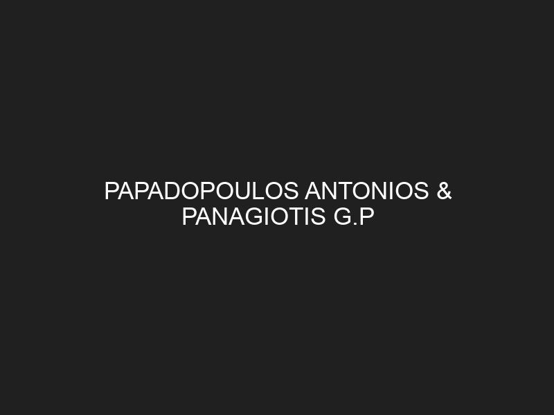 PAPADOPOULOS ANTONIOS & PANAGIOTIS G.P