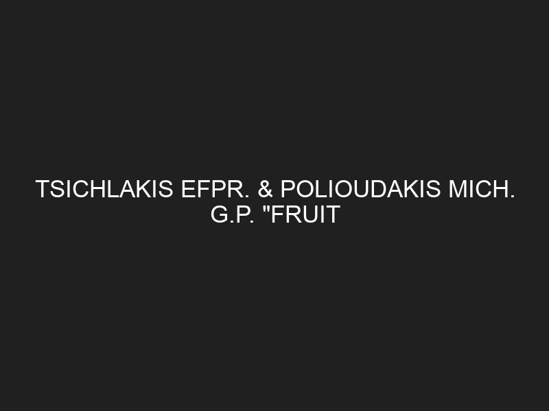 TSICHLAKIS EFPR. & POLIOUDAKIS MICH. G.P. «FRUIT UNION»