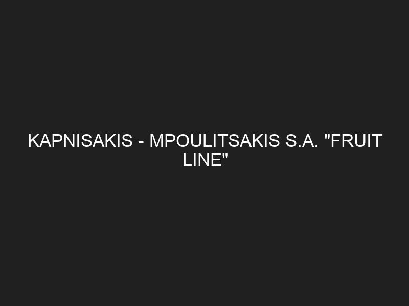 KAPNISAKIS — MPOULITSAKIS S.A. «FRUIT LINE»