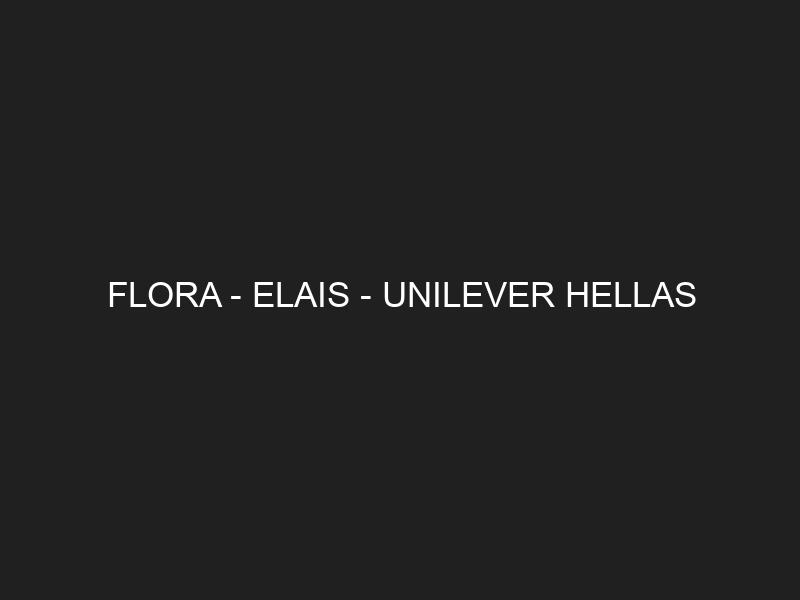FLORA – ELAIS – UNILEVER HELLAS