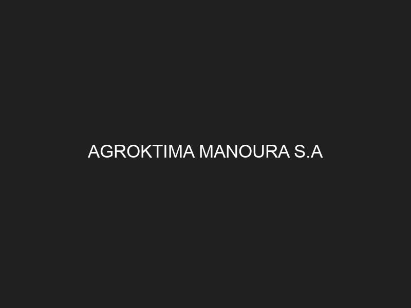 AGROKTIMA MANOURA S.A